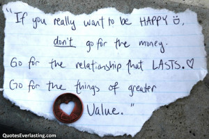 ... happy don't just go for the money go for the relationship that lasts