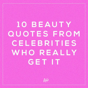 10 Fun Beauty Quotes From Celebrities Who Really Get It