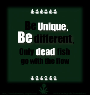 Quote of the day: 'Be Unique, Be Different; for only dead fish go ...