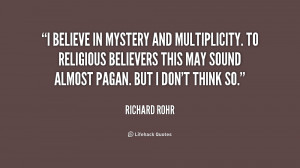 believe in mystery and multiplicity. To religious believers this may ...