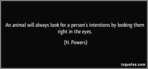 ... person's intentions by looking them right in the eyes. - H. Powers