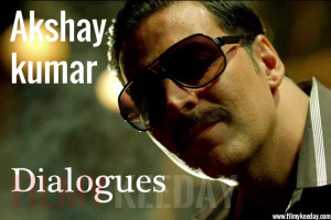 ... dialogue delivery, here are some best Dialogues of Akshay Kumar
