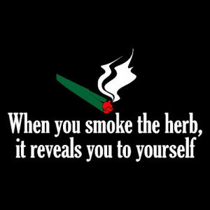 """When You Smoke The Herb, It Reveals You To Yourself """" - Bob Marley ..."""