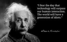 ... fear technology surpass human interaction generation more quotes fear