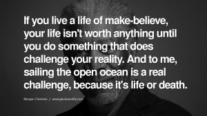 if you live a life of make believe your life isn t worth anything ...