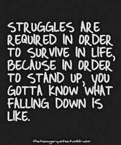 Struggles are required in order to survive (and thrive!) in life ...