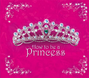 ... princess when you read a book about being a princess you like to know
