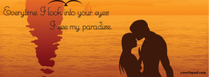 Everytime I look Into Your Eyes I See My Paradise Facebook Cover ...