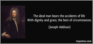 The ideal man bears the accidents of life With dignity and grace, the ...
