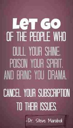 don't do drama and if you bring it into my life I will cut you out ...