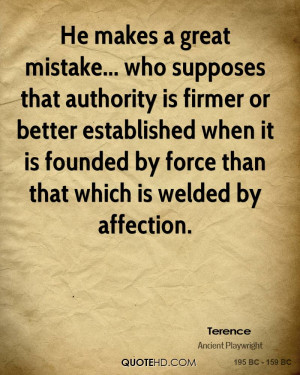He makes a great mistake... who supposes that authority is firmer or ...