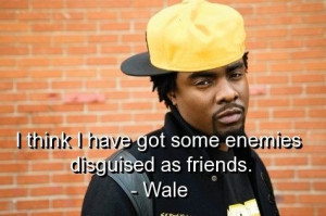 Singer wale, quotes, sayings, friends, enemies, smart quote