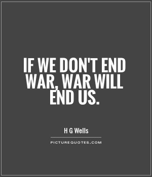 If we don't end war, war will end us Picture Quote #1