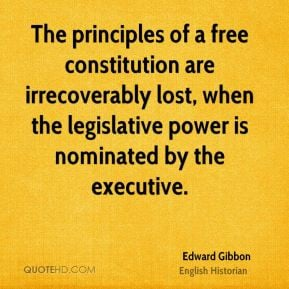 Edward Gibbon - The principles of a free constitution are ...