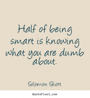 Create photo quote about inspirational - Half of being smart is ...