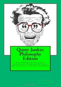 Quote Junkie: Philosophy Edition: Over 1300 Quotes From Great P ...