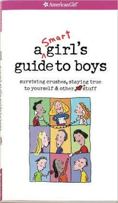 Smart Girl's Guide to Boys: Surviving Crushes, Staying True to ...