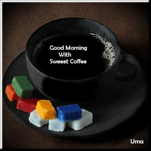 good morning good morning with sweet coffee good morning messages good ...