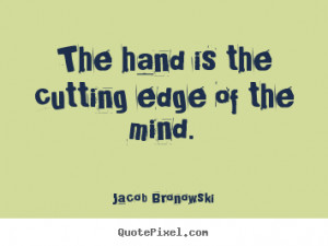 ... cutting edge of the mind. Jacob Bronowski famous inspirational quotes