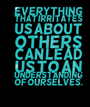 Quotes Picture: everything that irritates us about others can lead us ...