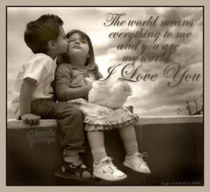 ... Means Everything to Me And You Are My World, I Love You ~ Love Quote