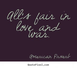 All's fair in love and war. ""