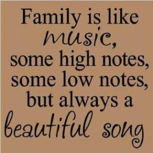 Family is like music, some high notes, some low notes, but always a ...