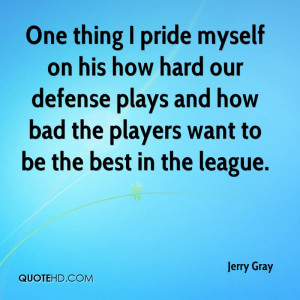 One thing I pride myself on his how hard our defense plays and how bad ...