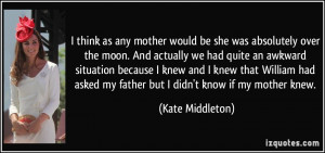think as any mother would be she was absolutely over the moon. And ...