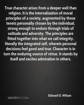 Edward O. Wilson - True character arises from a deeper well than ...