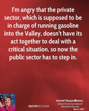 angry that the private sector, which is supposed to be in charge ...