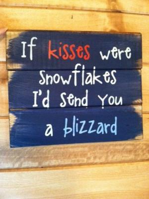 If kisses were snowflakes I'd send you a blizzard 13