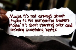 Maybe it's not always about trying to fix something that's broken.