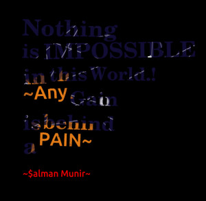 Quotes Picture: nothing is impossible in this world! ~any gain is ...