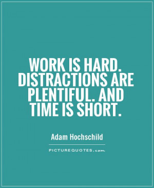 Hard Work Quotes Distraction Quotes No Time Quotes Adam Hochschild ...
