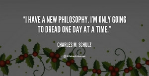 ... have a new philosophy. I'm only going to dread one day at a time