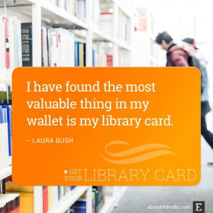 have found the most valuable thing in my wallet is my library card ...