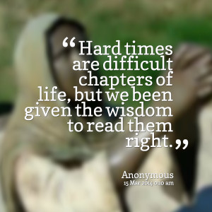 Quotes Picture: hard times are difficult chapters of life, but we been ...