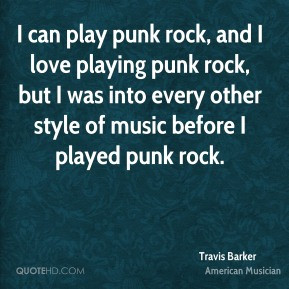 Travis Barker - I can play punk rock, and I love playing punk rock ...