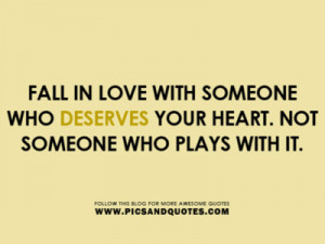 in love with someone who deserve your heart. Not someone who plays ...