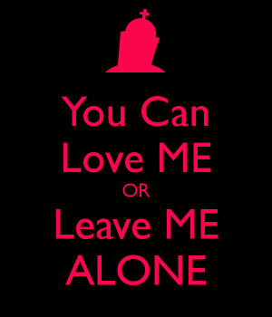 me alone either love me or leave me leave me alone lonely picture