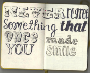Never regret somthing that once made you smile