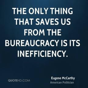 Eugene McCarthy - The only thing that saves us from the bureaucracy is ...