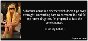 Substance abuse is a disease which doesn't go away overnight. I'm ...