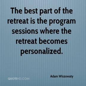 ... retreat is the program sessions where the retreat becomes personalized