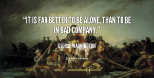 quote-George-Washington-it-is-far-better-to-be-alone-103759.png
