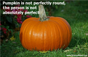 Pumpkin is not perfectly round, the person is not absolutely perfect ...