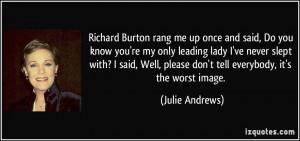 Richard Burton rang me up once and said, Do you know you're my only ...