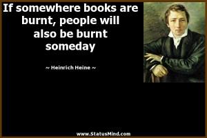 ... will also be burnt someday - Heinrich Heine Quotes - StatusMind.com