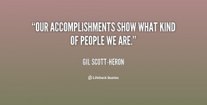 Our accomplishments show what kind of people we are.""